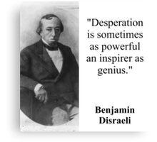 Desperation Is Sometimes As Powerful - Disraeli Canvas Print