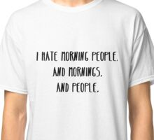I Hate Morning People Classic T-Shirt