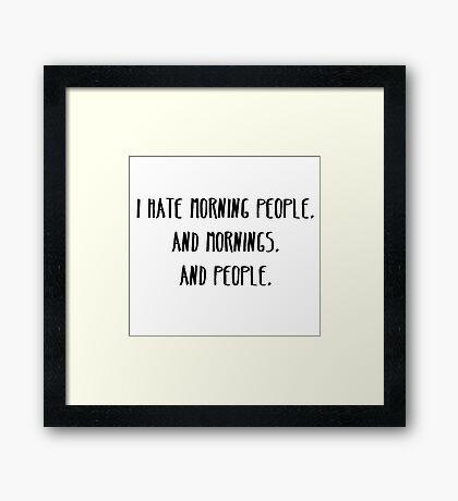 I Hate Morning People Framed Print