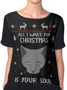 all I want for Christmas is your SOUL - ugly christmas sweater  Chiffon Top