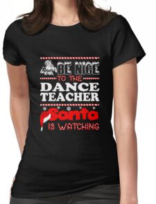 Be Nice To The Dance Teacher Santa Is Watching Shirt Womens Fitted T-Shirt