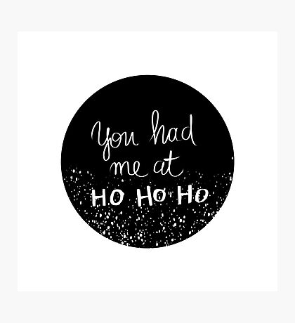 You had me at HO HO HO Photographic Print
