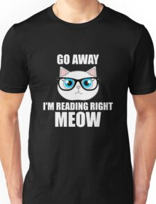 Go Away I'm Reading Right Meow Cat Book Lovers Unisex T-Shirt