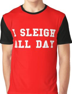 I Sleigh All Day Graphic T-Shirt