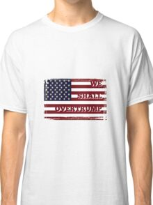 WE SHALL OVERTRUMP - stars and stripes Classic T-Shirt