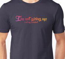 I'm Not Giving Up Unisex T-Shirt