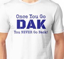 Once You Go DAK You Never Go Back  Unisex T-Shirt