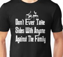 The Godfather - Don't Ever Take Sides With Anyone Against The Family Unisex T-Shirt