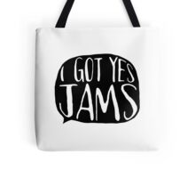 I GOT YES JAMS Tote Bag