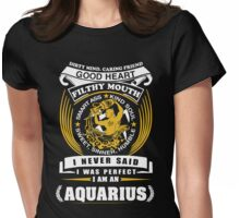 I Never Said I Was Perfect I Am An Aquarius Womens Fitted T-Shirt