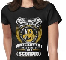 I Never Said I Was Perfect I Am A Scorpio Womens Fitted T-Shirt
