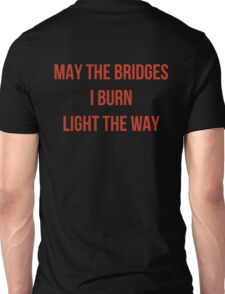 May The Bridges I Burn Light The Way Unisex T-Shirt