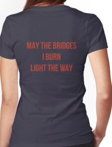 May The Bridges I Burn Light The Way Womens Fitted T-Shirt