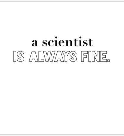 A Scientist Is Always Fine. Sticker