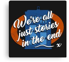 We're all just stories in the end... Canvas Print