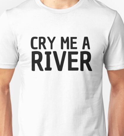 cry me a river pop music lyrics inspirational emotional t shirts Unisex T-Shirt