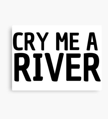 cry me a river pop music lyrics inspirational emotional t shirts Canvas Print