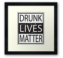 Drunk Lives Matter movement funny - humorous - joke Framed Print