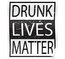 Drunk Lives Matter movement funny - humorous - joke Poster