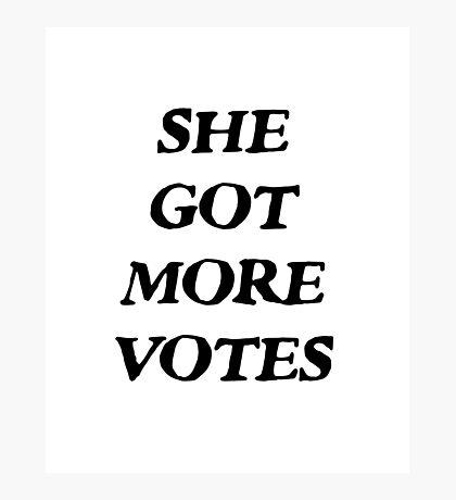She Got More Votes Photographic Print