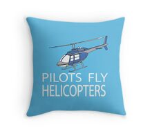 Pilots fly helicopters Throw Pillow