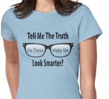 Tell Me The Truth - Do these make me look smarter? Womens Fitted T-Shirt