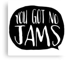 YOU GOT NO JAMS Canvas Print