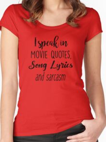 I speak in Movie Quotes, Song Lyrics and Sarcasm Women's Fitted Scoop T-Shirt