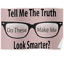 Tell Me The Truth - Do these make me look smarter? Poster