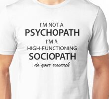 I'm not a Psychopath, I'm a High-functioning Sociopath Unisex T-Shirt