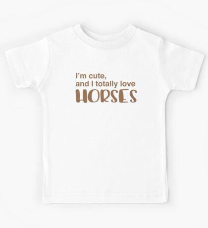 I'm cute and I totally love horses Kids Tee