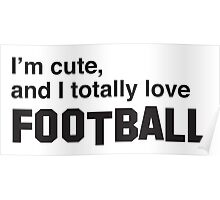I'm cute and I totally love football Poster