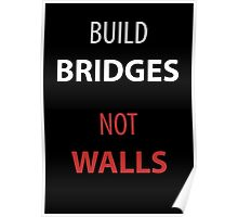 Build Bridges - Not Walls Poster
