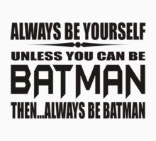 Always Be Yourself Unless You Can Be Batman Then Alway Be Batman T Shirt Cotton TShirt Superhero T Shirt by beardburger