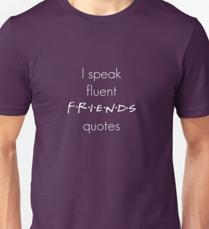 I speak fluent Friends quotes Unisex T-Shirt