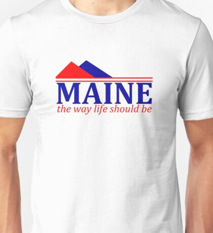 Maine, The Way Life Should Be Unisex T-Shirt