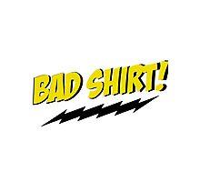 bazinga bad shirt Photographic Print