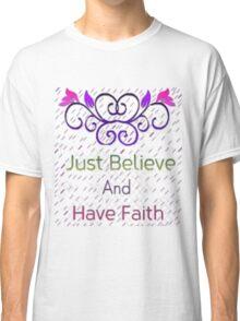 Faith and Believe Classic T-Shirt