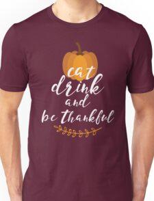Eat, Drink & Be Thankful - Last Petal Tees Unisex T-Shirt