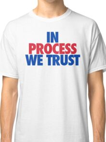 In Process We Trust (Bright) Classic T-Shirt