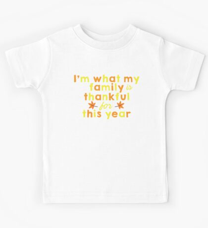 I'm What My Family Is Thankful For This Year Kids Tee