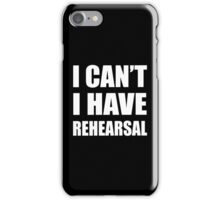 I Can't I Have Rehearsal - white iPhone Case/Skin