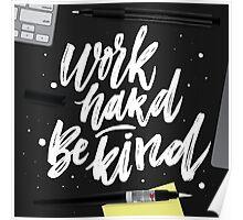 Work hard Be kind Poster