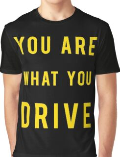 You Are What You Drive Graphic T-Shirt