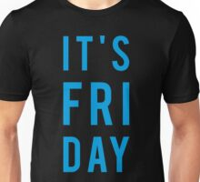 It's Friday Unisex T-Shirt