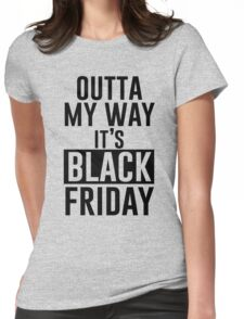Outta My Way It's Black Friday Womens Fitted T-Shirt