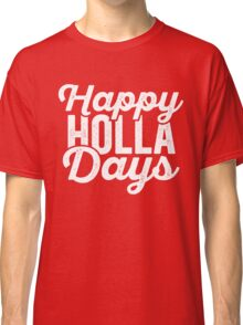 Happy Holla Days (Holidays) Classic T-Shirt