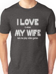 I love it when my wife lets me play video games Unisex T-Shirt