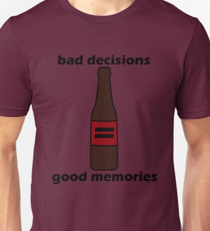 Bad Decisions = Good Memories Unisex T-Shirt
