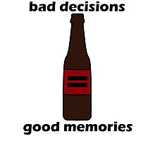 Bad Decisions = Good Memories Photographic Print